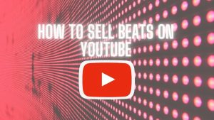 How To Sell Beats On Youtube