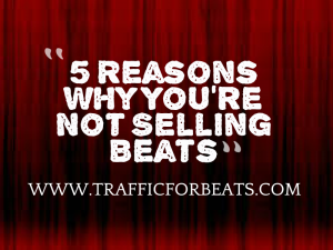 5 reason you're not selling beats