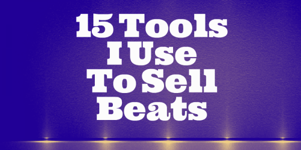 15 tools i use to sell beats