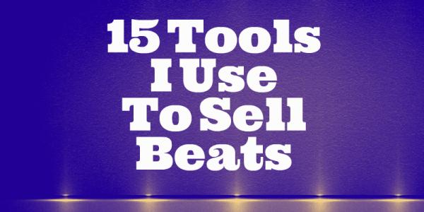15 tools i use to sell beats