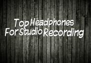 top headphones for studio recording