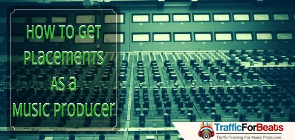 how to get placements as a music producer