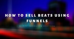 HOW TO SELL BEATS USING FUNNELS